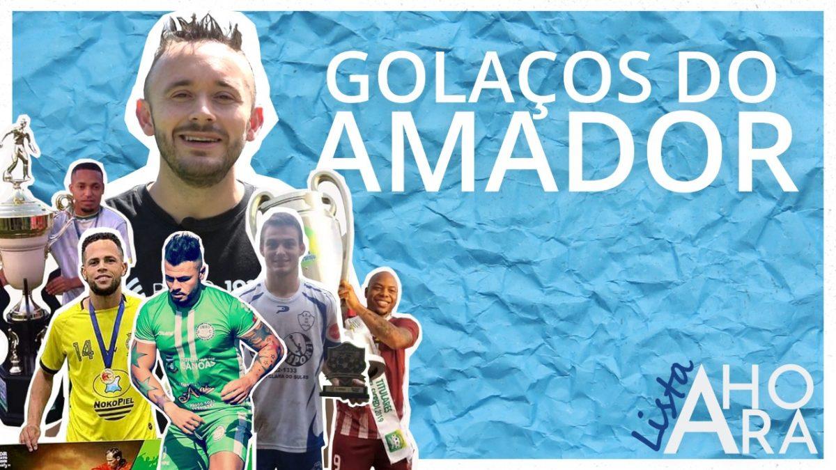 Golaços do Amador, por Rodrigo Vedoy – Lista A Hora #2